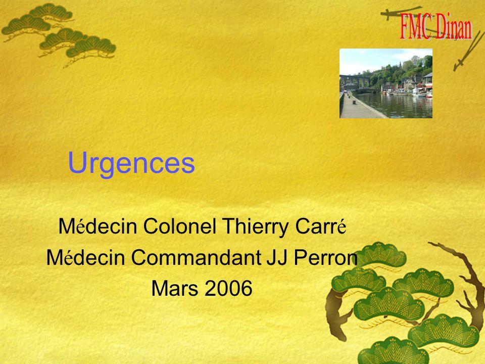 Urgences M é decin Colonel Thierry Carr é M é decin Commandant JJ Perron Mars 2006