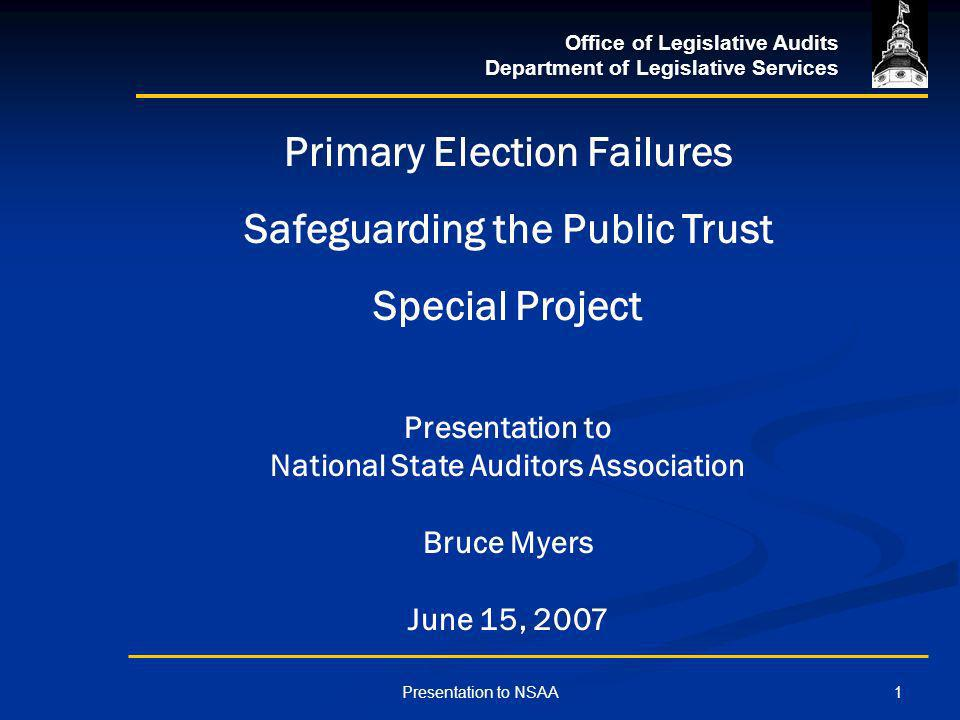 Office of Legislative Audits Department of Legislative Services 1Presentation to NSAA Primary Election Failures Safeguarding the Public Trust Special Project Presentation to National State Auditors Association Bruce Myers June 15, 2007
