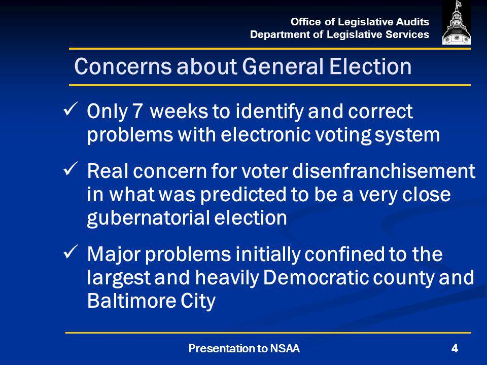 Office of Legislative Audits Department of Legislative Services 4Presentation to NSAA Concerns about General Election Only 7 weeks to identify and cor