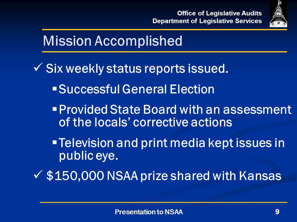 Office of Legislative Audits Department of Legislative Services 9Presentation to NSAA Mission Accomplished Six weekly status reports issued.