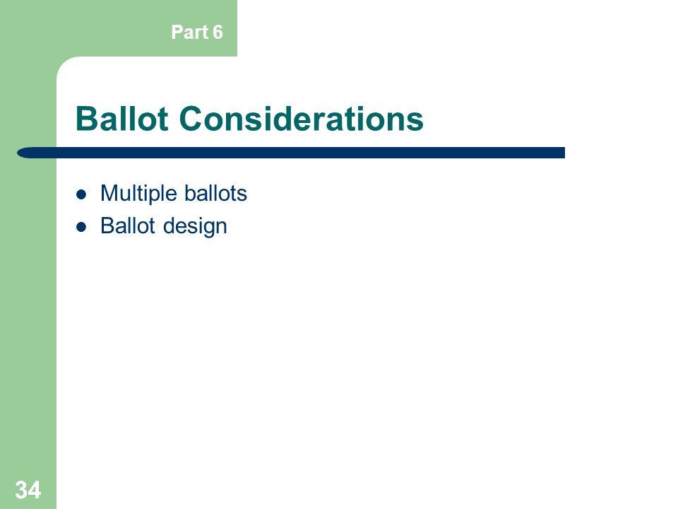 34 Ballot Considerations Multiple ballots Ballot design Part 6