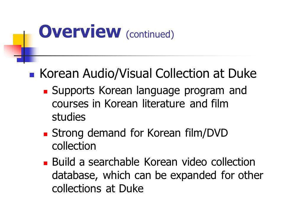 Purpose User-friendly searchable database for Korean collection Users searching abilities and behaviors in accessing information Easy to access to Korean resources Improve information retrieval Support Korean collection management Quality control Selection guide for collection development