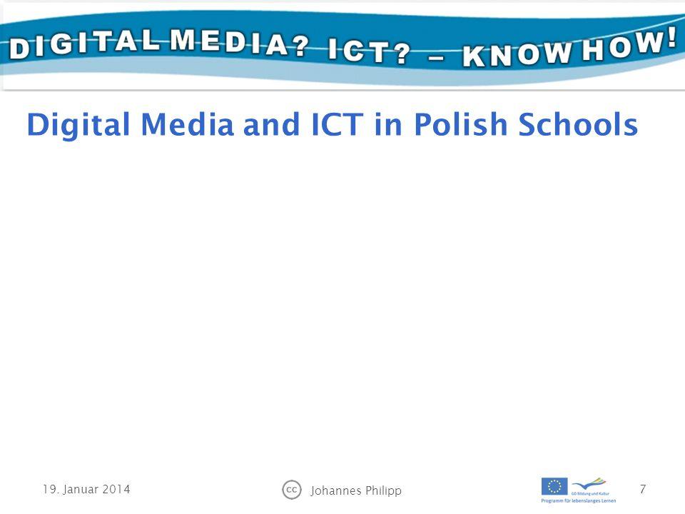 Digital Media and ICT in Polish Schools 19. Januar 2014 Johannes Philipp 7
