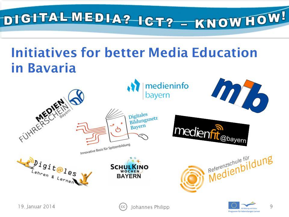 Initiatives for better Media Education in Bavaria 19. Januar 2014 Johannes Philipp 9