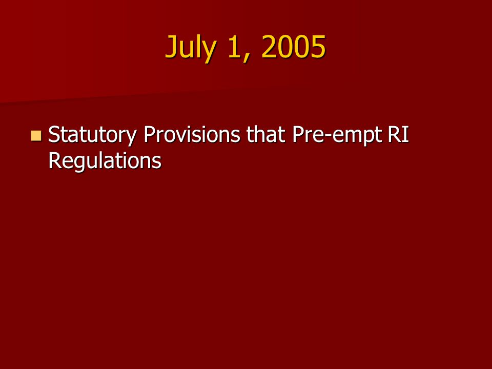 July 1, 2005 Statutory Provisions that Pre-empt RI Regulations Statutory Provisions that Pre-empt RI Regulations