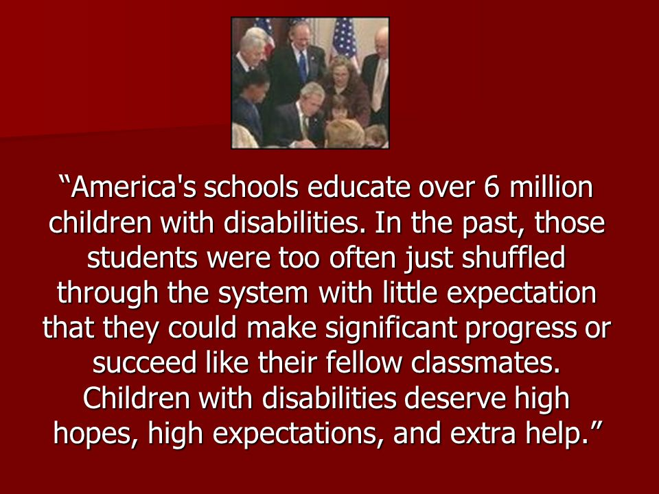 America's schools educate over 6 million children with disabilities. In the past, those students were too often just shuffled through the system with