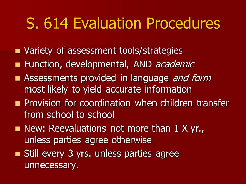 S. 614 Evaluation Procedures Variety of assessment tools/strategies Variety of assessment tools/strategies Function, developmental, AND academic Funct