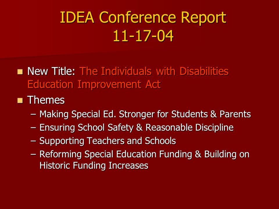 IDEA Conference Report 11-17-04 New Title: The Individuals with Disabilities Education Improvement Act New Title: The Individuals with Disabilities Ed