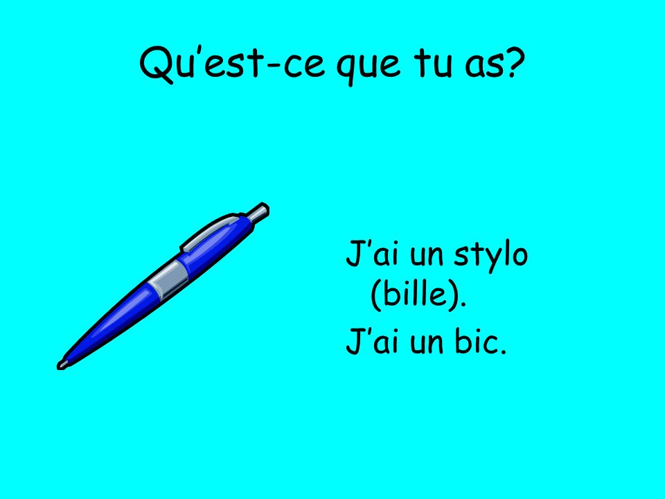 Quest-ce que tu as? Jai un stylo plume.