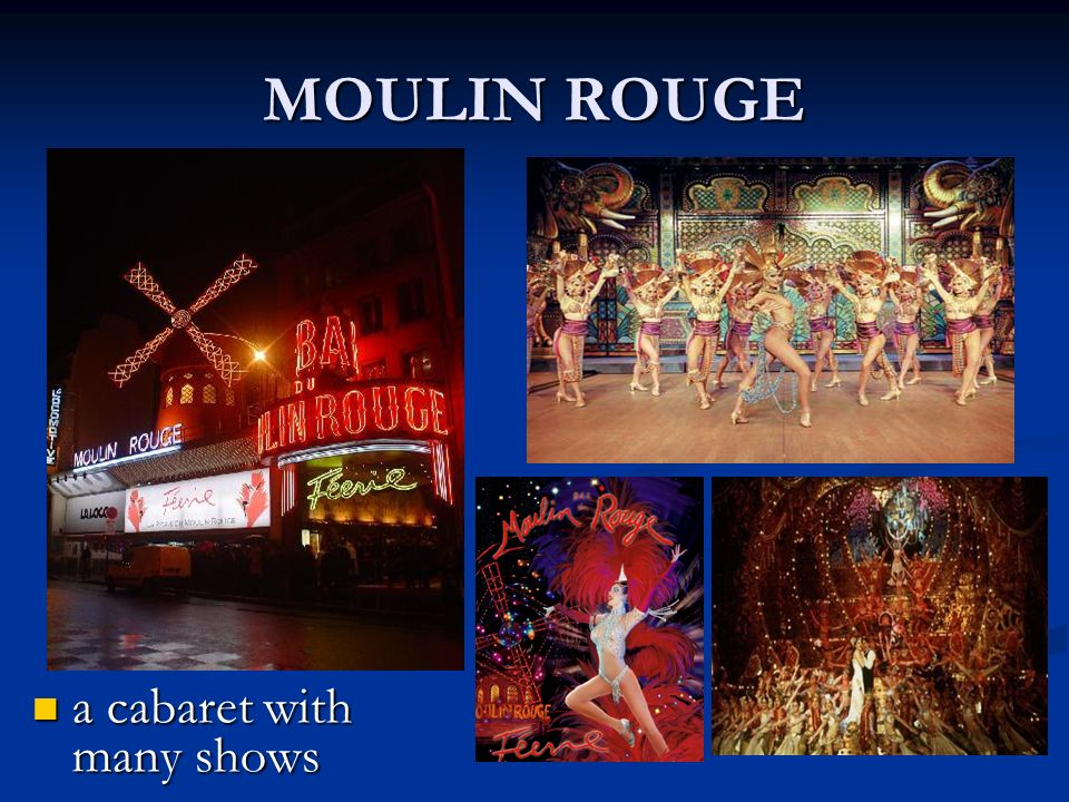MOULIN ROUGE a cabaret with many shows a cabaret with many shows