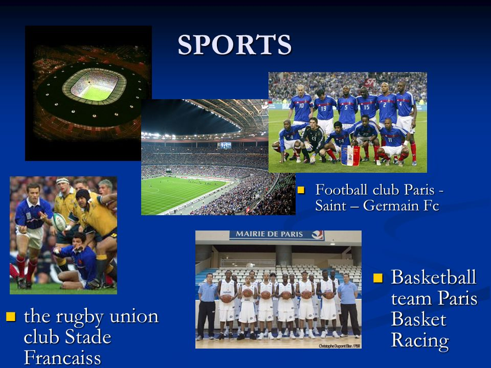 SPORTS Football club Paris - Saint – Germain Fc Football club Paris - Saint – Germain Fc the rugby union club Stade Francaiss the rugby union club Stade Francaiss Basketball team Paris Basket Racing Basketball team Paris Basket Racing