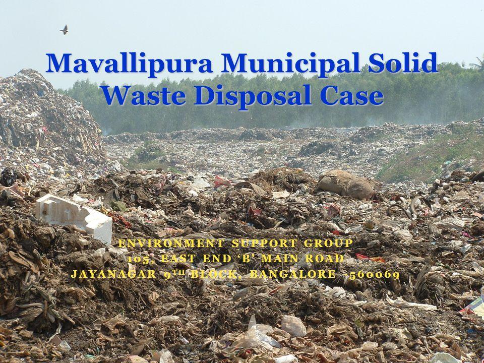 ENVIRONMENT SUPPORT GROUP 105, EAST END B MAIN ROAD JAYANAGAR 9 TH BLOCK, BANGALORE -560069 Mavallipura Municipal Solid Waste Disposal Case