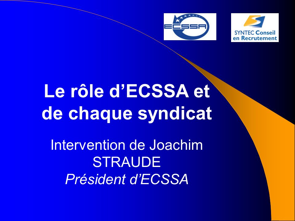 Le rôle dECSSA et de chaque syndicat Intervention de Joachim STRAUDE Président dECSSA