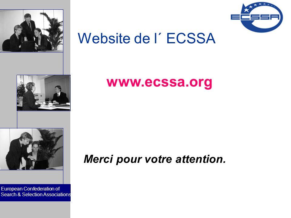 European Confederation of Search & Selection Associations Website de l´ ECSSA www.ecssa.org Merci pour votre attention.