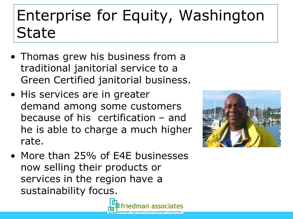 Enterprise for Equity, Washington State Thomas grew his business from a traditional janitorial service to a Green Certified janitorial business. His s