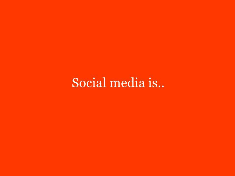 Social media is..