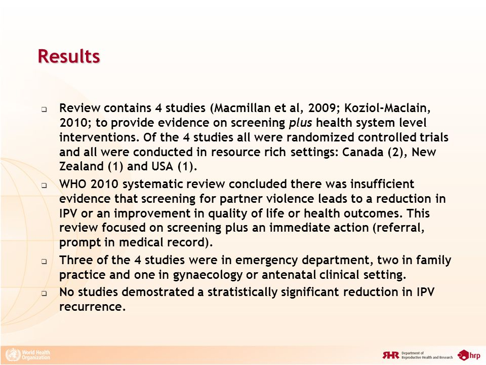 Results Review contains 4 studies (Macmillan et al, 2009; Koziol-Maclain, 2010; to provide evidence on screening plus health system level intervention