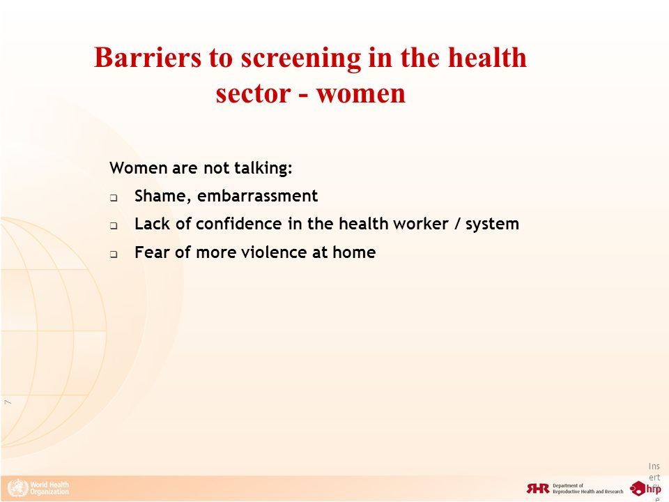 Ins ert fil e na me 7 Women are not talking: Shame, embarrassment Lack of confidence in the health worker / system Fear of more violence at home Barri