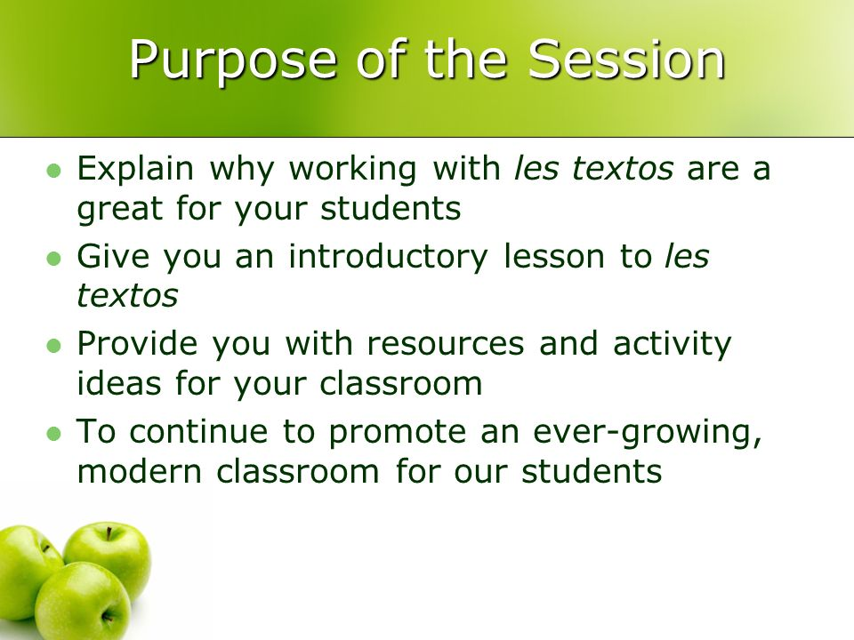 Purpose of the Session Explain why working with les textos are a great for your students Give you an introductory lesson to les textos Provide you with resources and activity ideas for your classroom To continue to promote an ever-growing, modern classroom for our students