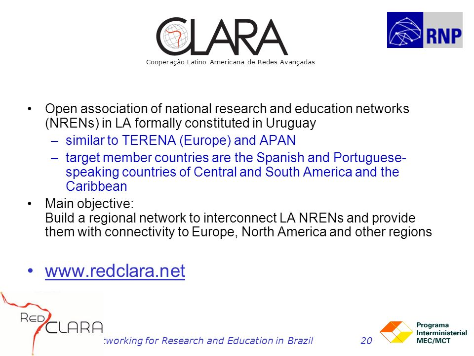 Networking for Research and Education in Brazil20 Open association of national research and education networks (NRENs) in LA formally constituted in U