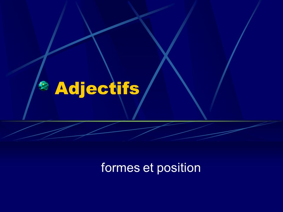 Adjectifs formes et position