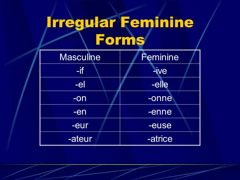 Irregular Feminine Forms MasculineFeminine -if-ive -el-elle -on-onne -en-enne -eur-euse -ateur-atrice