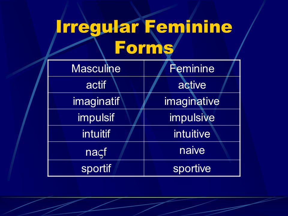 Irregular Feminine Forms MasculineFeminine actifactive imaginatifimaginative impulsifimpulsive intuitifintuitive na V f naive sportifsportive