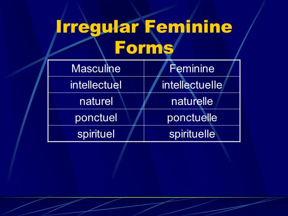 Irregular Feminine Forms MasculineFeminine intellectuelintellectuelle naturelnaturelle ponctuelponctuelle spirituelspirituelle