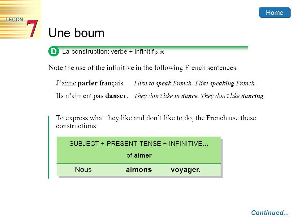 Home Une boum 7 7 LEÇON D La construction: verbe + infinitif p. 98 Note the use of the infinitive in the following French sentences. Jaime parler fran