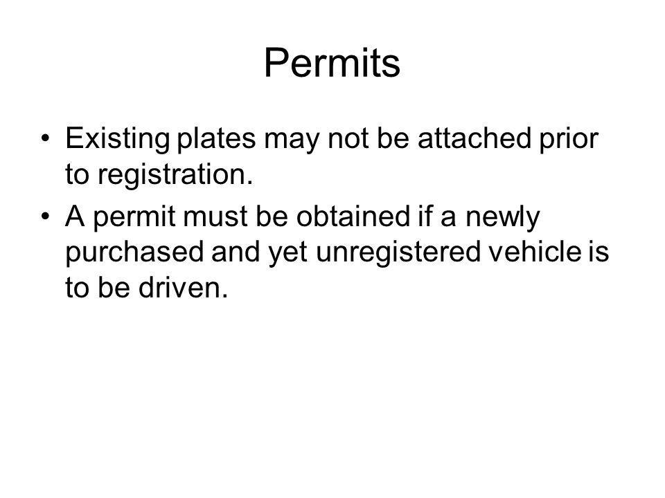 Permits Existing plates may not be attached prior to registration.