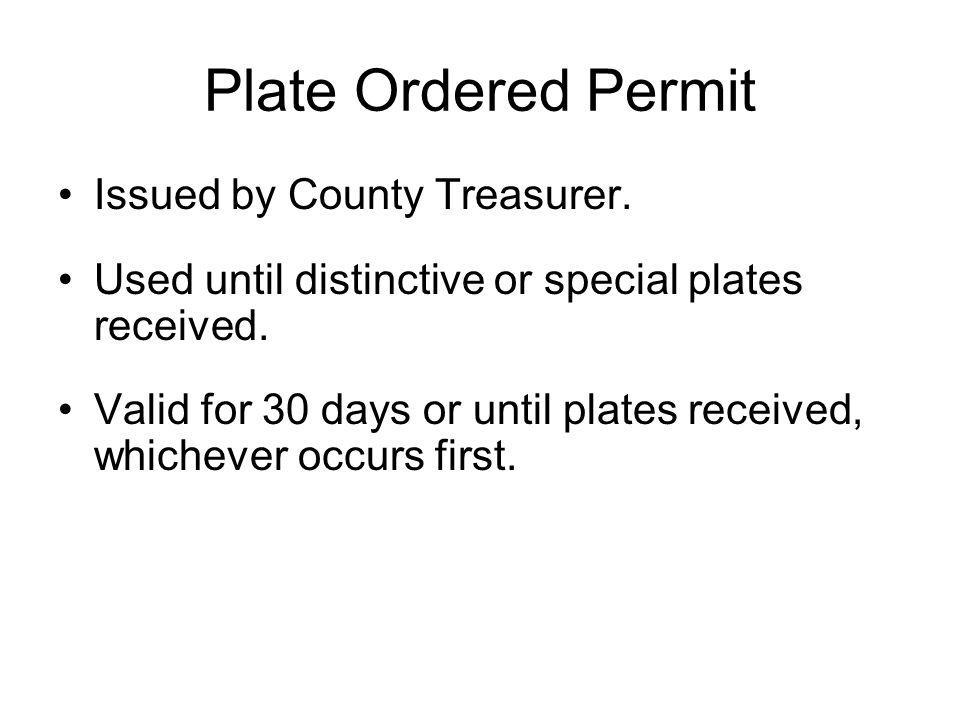Plate Ordered Permit Issued by County Treasurer. Used until distinctive or special plates received.