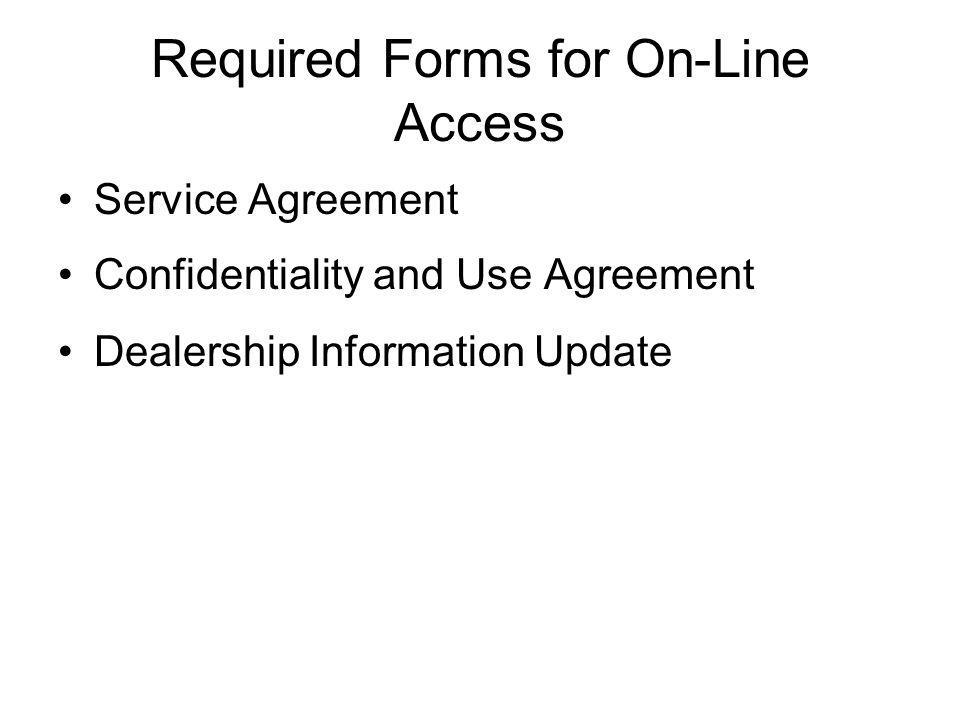 Required Forms for On-Line Access Service Agreement Confidentiality and Use Agreement Dealership Information Update