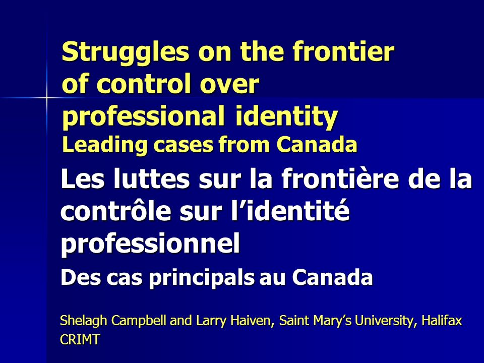 Struggles on the frontier of control over professional identity Leading cases from Canada Les luttes sur la frontière de la contrôle sur lidentité pro