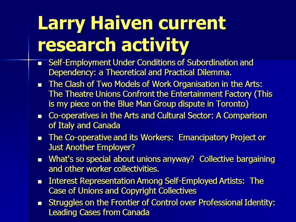 Larry Haiven current research activity Self-Employment Under Conditions of Subordination and Dependency: a Theoretical and Practical Dilemma. Self-Emp