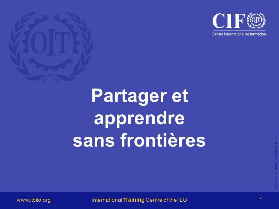 © International Training Centre of the ILO 2007 www.itcilo.orgInternational Training Centre of the ILO2 PORTÉE MONDIALE de 190 pays 12 000 en 2007 depuis 1965 200 000 participants