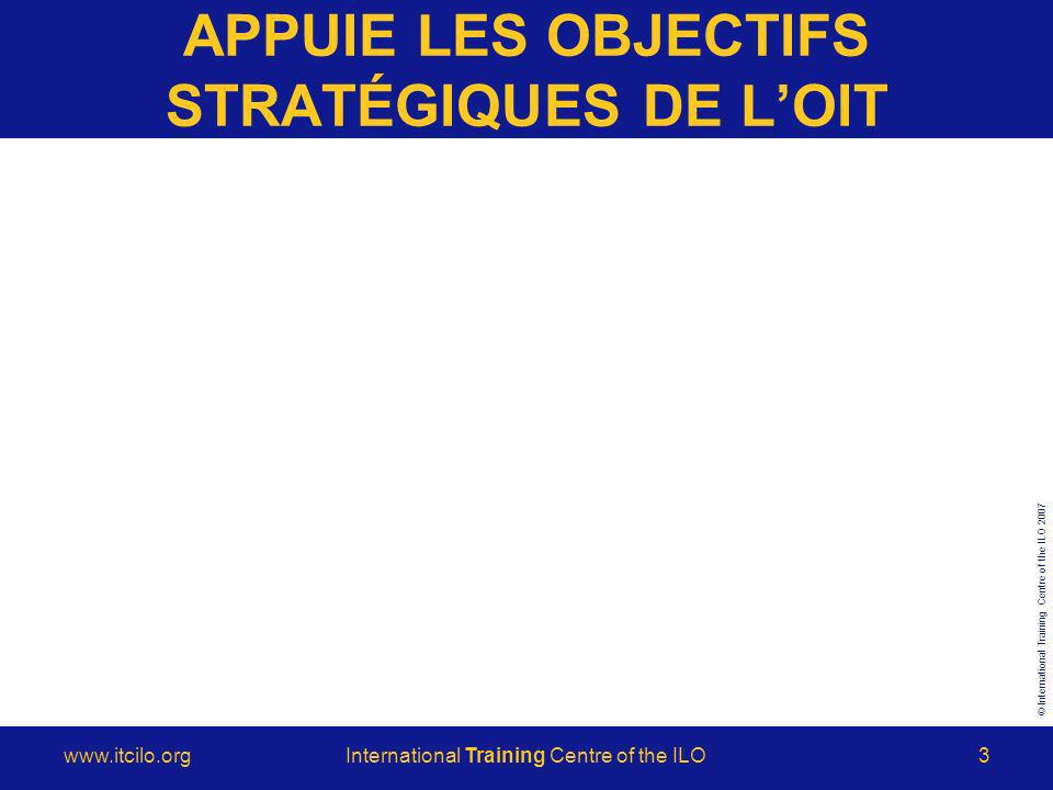 © International Training Centre of the ILO Training Centre of the ILO3 APPUIE LES OBJECTIFS STRATÉGIQUES DE LOIT