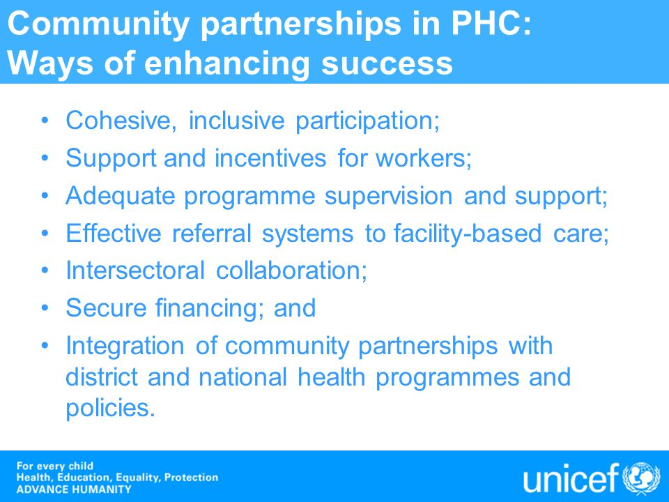 Community partnerships in PHC: Ways of enhancing success Cohesive, inclusive participation; Support and incentives for workers; Adequate programme sup