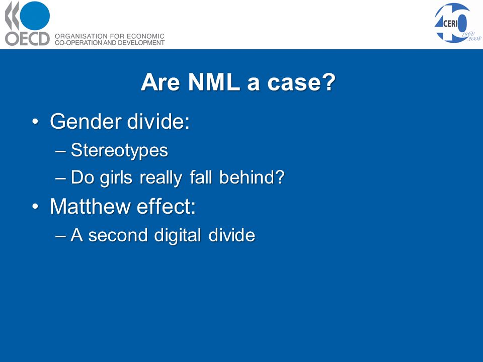 Are NML a case. Gender divide:Gender divide: –Stereotypes –Do girls really fall behind.