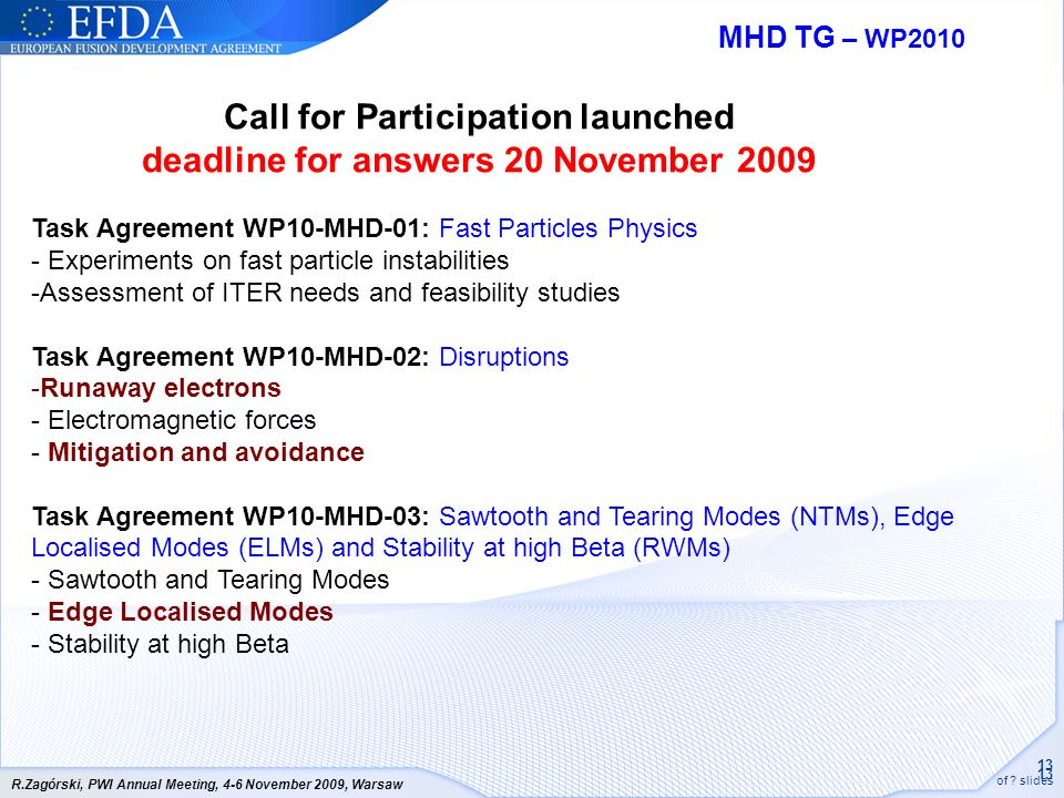 13 of ? slides R.Zagórski, PWI Annual Meeting, 4-6 November 2009, Warsaw Call for Participation launched deadline for answers 20 November 2009 MHD TG