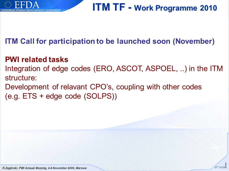 7 7 of ? slides R.Zagórski, PWI Annual Meeting, 4-6 November 2009, Warsaw ITM TF - Work Programme 2010 ITM Call for participation to be launched soon