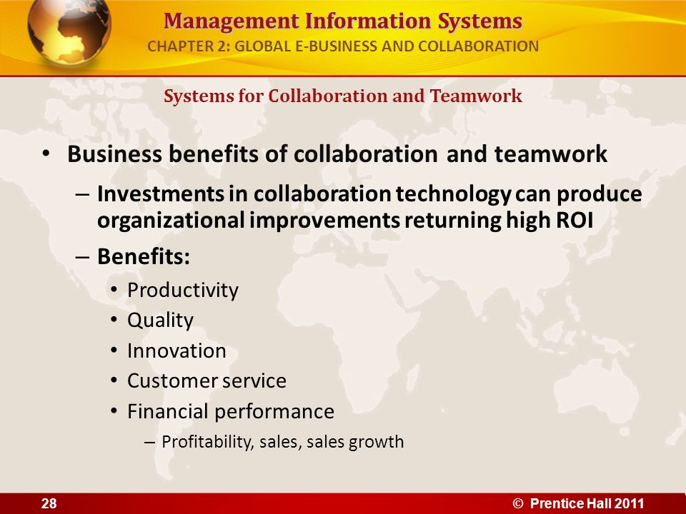 Management Information Systems CHAPTER 2: GLOBAL E-BUSINESS AND COLLABORATION Business benefits of collaboration and teamwork – Investments in collabo