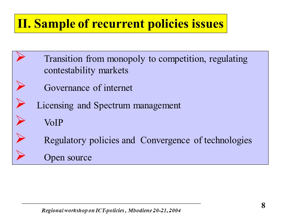 Regional workshop on ICT-policies, Mbodiene 20-21, 2004 8 Transition from monopoly to competition, regulating contestability markets Governance of int