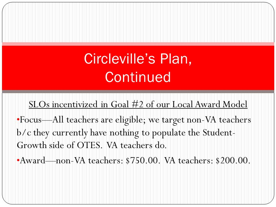 SLOs incentivized in Goal #2 of our Local Award Model FocusAll teachers are eligible; we target non-VA teachers b/c they currently have nothing to pop