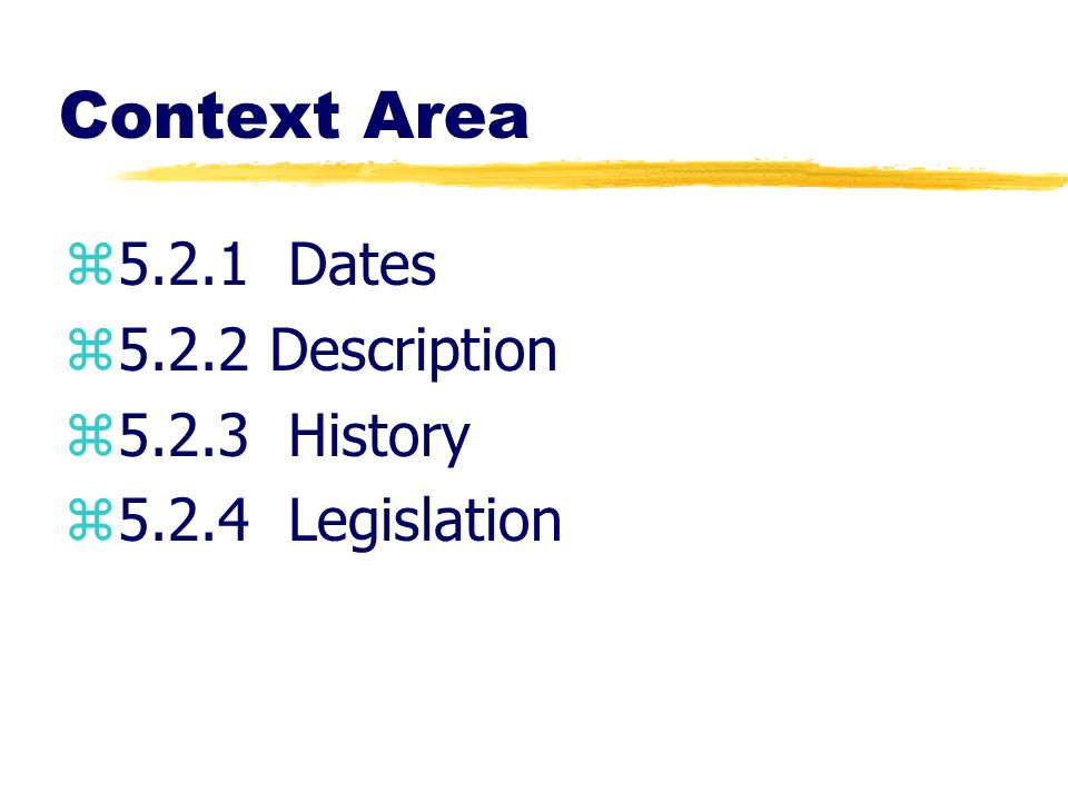 Context Area z5.2.1 Dates z5.2.2 Description z5.2.3 History z5.2.4 Legislation