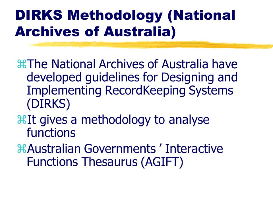 DIRKS Methodology (National Archives of Australia) zThe National Archives of Australia have developed guidelines for Designing and Implementing Record