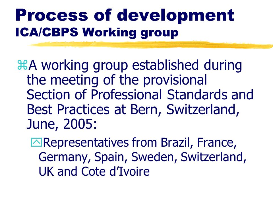 Process of development ICA/CBPS Working group zA working group established during the meeting of the provisional Section of Professional Standards and