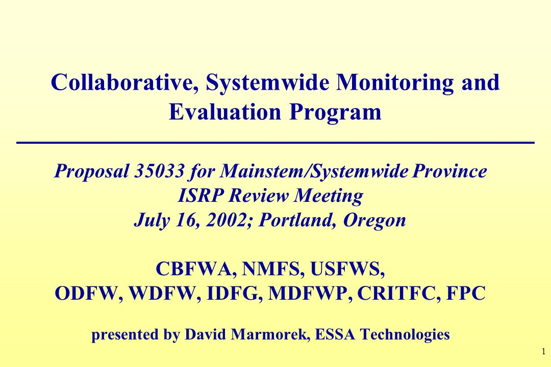 1 Collaborative, Systemwide Monitoring and Evaluation Program Proposal 35033 for Mainstem/Systemwide Province ISRP Review Meeting July 16, 2002; Portl