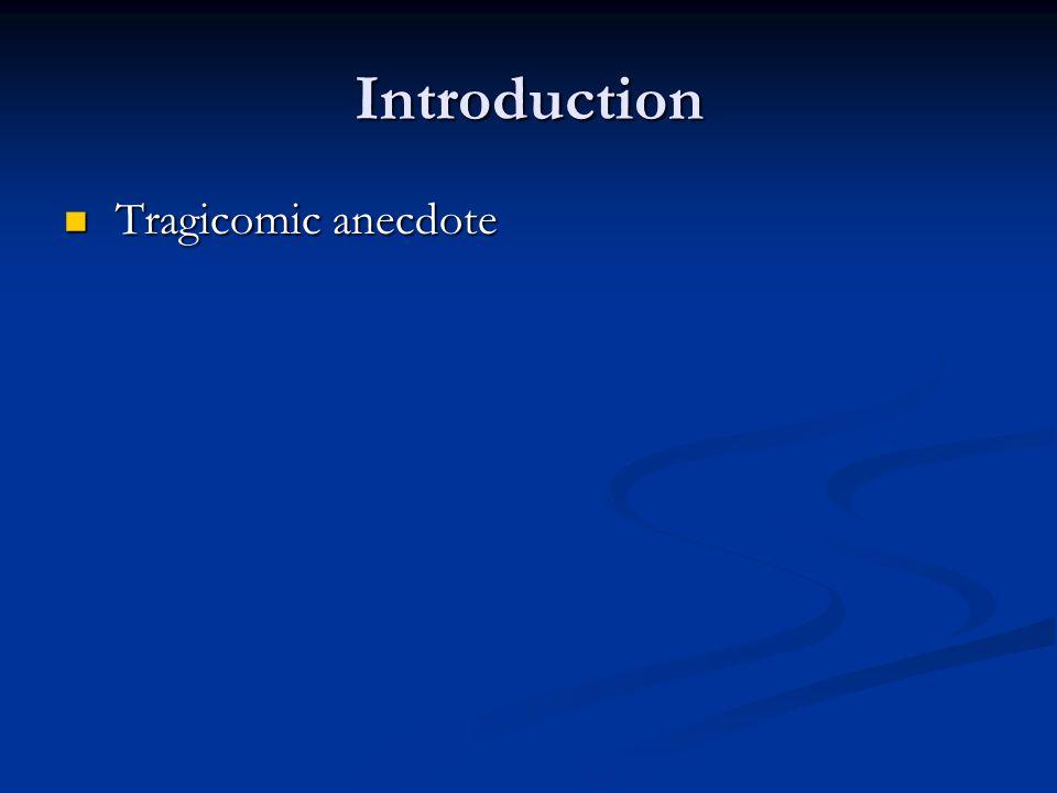 Introduction Tragicomic anecdote Tragicomic anecdote