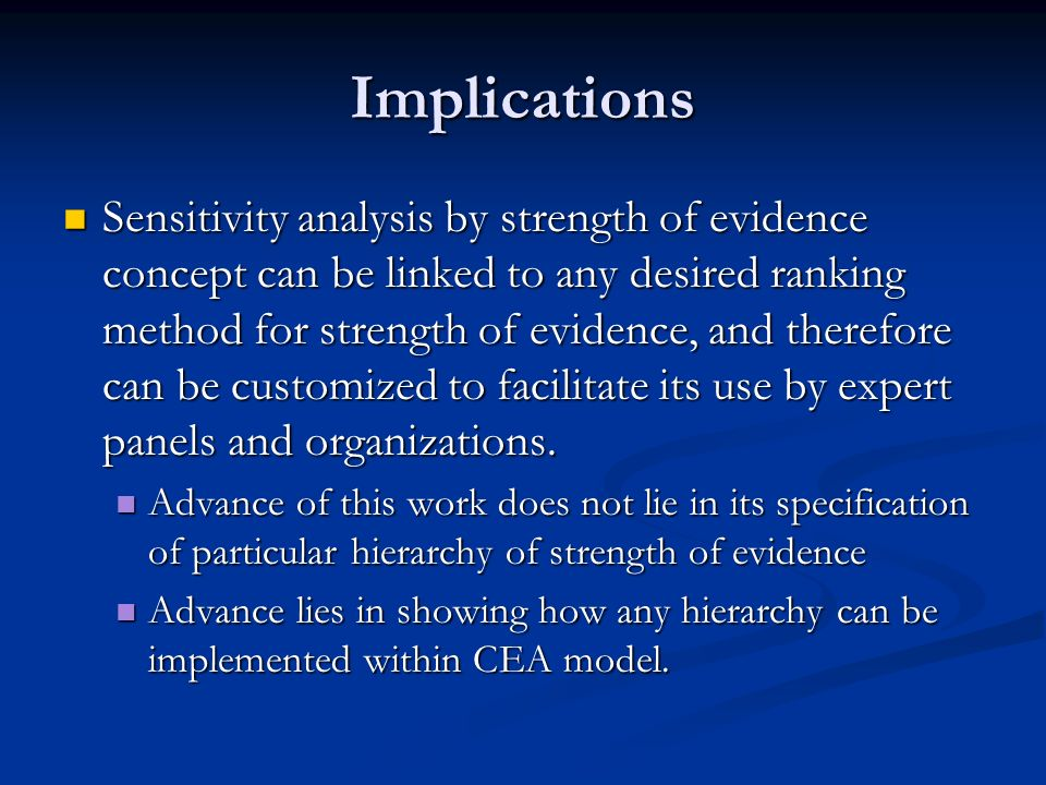 Implications Sensitivity analysis by strength of evidence concept can be linked to any desired ranking method for strength of evidence, and therefore