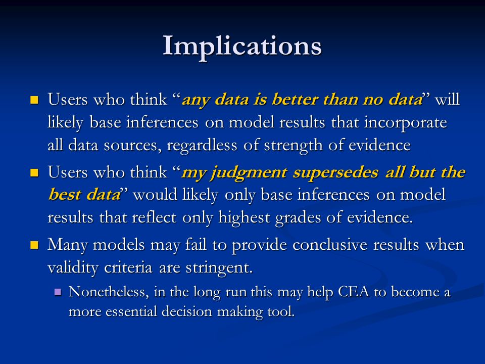 Implications Users who think any data is better than no data will likely base inferences on model results that incorporate all data sources, regardles